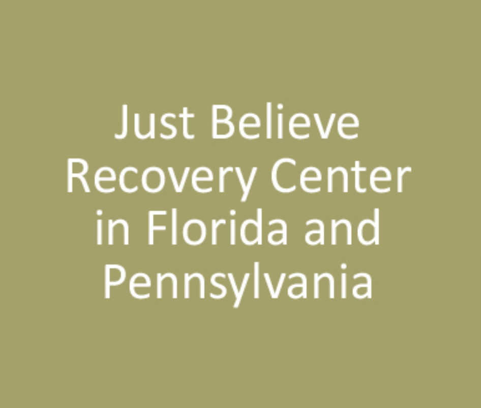 Just Believe Recovery Center in Florida and Pennsylvania